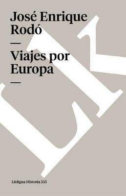 Viajes Por Europa (Spanish, Paperback): Jose Enrique Rodo