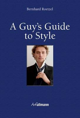 A Guy's Guide to Style - Including e-Book (Hardcover): Bernhard Roetzel