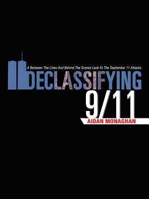 Declassifying 9/11 - A Between the Lines and Behind the Scenes Look at the September 11 Attacks (Electronic book text): Aidan...