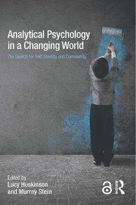 Analytical Psychology in a Changing World: The search for self, identity and community (Paperback): Lucy Huskinson, Murray Stein
