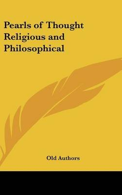 Pearls of Thought Religious and Philosophical (Hardcover): Authors Old Authors, Old Authors