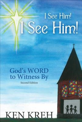 I See Him!... I See Him!... God's Word to Witness by (Paperback, 2nd): Ken Kreh