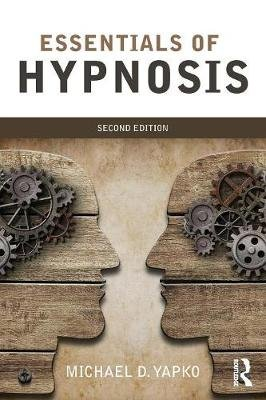 Essentials of Hypnosis (Paperback, 2nd New edition): Michael D. Yapko