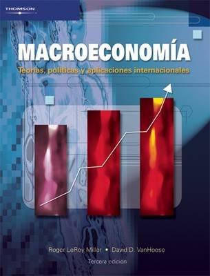 Macroeconomia - Teorias, Politicas Y Aplicaciones Internacionales (Spanish, Paperback, 3rd Revised edition): Roger LeRoy...