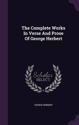 The Complete Works in Verse and Prose of George Herbert (Hardcover): George Herbert
