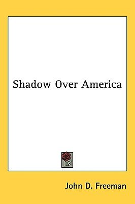Shadow Over America (Hardcover): John D. Freeman