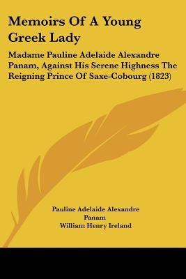 Memoirs Of A Young Greek Lady - Madame Pauline Adelaide Alexandre Panam, Against His Serene Highness The Reigning Prince Of...