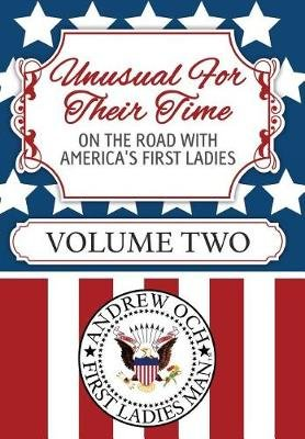 Unusual for Their Time - On the Road with America's First Ladies - Volume Two (Hardcover): Andrew Och