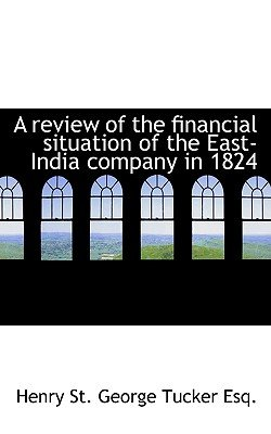 A Review of the Financial Situation of the East-India Company in 1824 (Paperback): Henry St. George Tucker