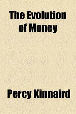 The Evolution of Money (Paperback): Percy Kinnaird