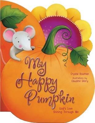 My Happy Pumpkin - God's Love Shining Through Me (Board book): Crystal Bowman