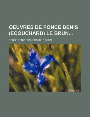 Oeuvres de Ponce Denis (Ecouchard) Le Brun (4) (English, French, Paperback): Ponce Denis Ecouchard Lebrun