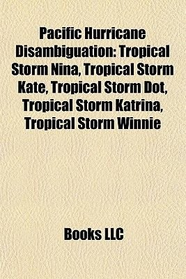 Pacific Hurricane Disambiguation - Tropical Storm Nina, Tropical Storm Kate, Tropical Storm Dot, Tropical Storm Katrina,...