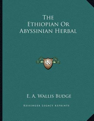 The Ethiopian or Abyssinian Herbal (Paperback): E. A. Wallis Budge