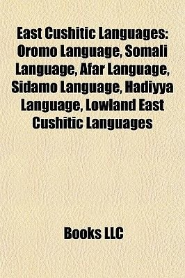 East Cushitic Languages - Oromo Language, Somali Language, Afar Language, Sidamo Language, Hadiyya Language, Lowland East...