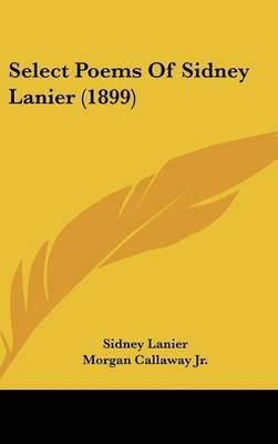 Select Poems of Sidney Lanier (1899) (Hardcover): Sidney Lanier