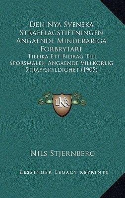 Den Nya Svenska Strafflagstiftningen Angaende Minderariga Forbrytare - Tillika Ett Bidrag Till Sporsmalen Angaende Villkorlig...