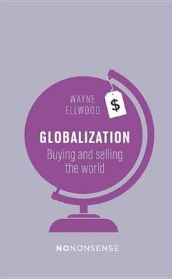 Nononsense Globalization - Buying and Selling the World (Electronic book text): Wayne Ellwood