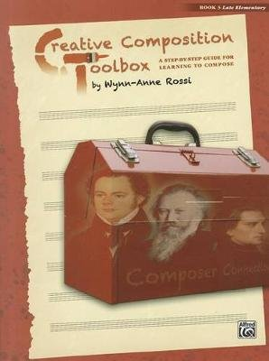 Creative Composition Toolbox, Bk 3 - A Step-By-Step Guide for Learning to Compose (Paperback): Wynn-Anne Rossi