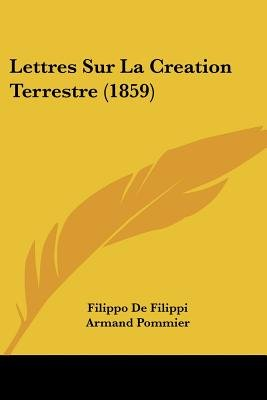 Lettres Sur La Creation Terrestre (1859) (French, Paperback): Filippo De Filippi