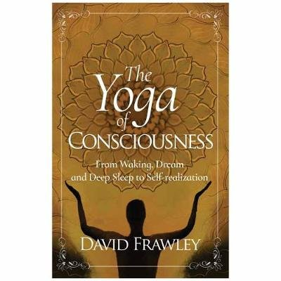 The Yoga of Consciousness - Waking,Dream and Deep Sleep to Self-Realization (Paperback): David Frawley