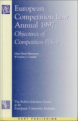 European Competition Law Annual 1997 - Objectives of Competition Policy (Electronic book text): Claus Dieter Ehlermann, Laraine...