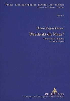 Was Denkt Die Maus? - Gesammelte Aufsaetze Zur Kinderlyrik (German, Paperback): Heinz-Jurgen Kliewer