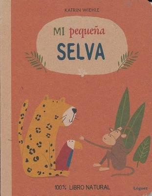 Mi Pequena Selva (Spanish, Board book): Katrin Wiehle