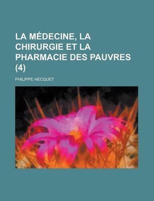 La Medecine, La Chirurgie Et La Pharmacie Des Pauvres (4 ) (Paperback): Us Government, Philippe Hecquet
