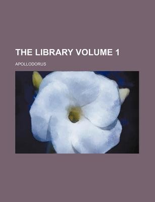 The Library Volume 1 (Paperback): of Athens. Apollodorus, Apollodorus