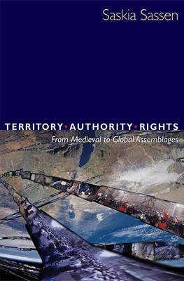 Territory, Authority, Rights - From Medieval to Global Assemblages (Hardcover, 2., ?Berarb. U.): Saskia Sassen