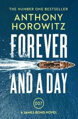 Forever and a Day - the explosive number one bestselling new James Bond thriller (James Bond 007) (Paperback): Anthony Horowitz