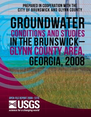 Groundwater Conditions and Studies in the Brunswick?glynn County Area, Georgia, 2008 (Paperback): U.S. Department of the...