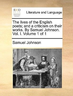The Lives of the English Poets; And a Criticism on Their Works. by Samuel Johnson. Vol. I. Volume 1 of 1 (Paperback): Samuel...