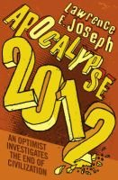 Apocalypse 2012 - An Optimist Investigates the End of Civilization (Paperback): Lawrence E. Joseph
