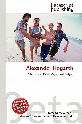 Alexander Hegarth (English, German, Paperback): Lambert M. Surhone, Mariam T. Tennoe, Susan F. Henssonow