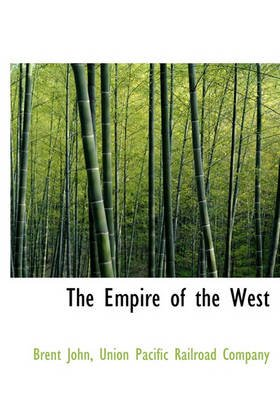 The Empire of the West (Hardcover): Brent John