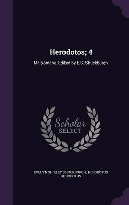 Herodotos; 4 - Melpomene. Edited by E.S. Shuckburgh (Hardcover): Evelyn Shirley Shuckburgh, Herodotus Herodotus