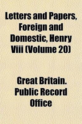 Letters and Papers, Foreign and Domestic, Henry VIII (Volume 20) (Paperback): Great Britain Public Record Office