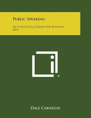 Public Speaking - Or a Practical Course for Business Men (Paperback): Dale Carnegie