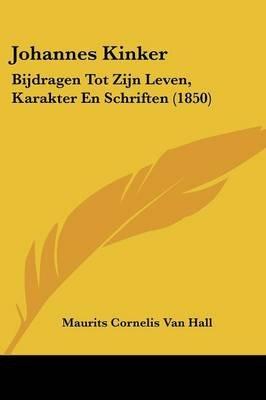 Johannes Kinker - Bijdragen Tot Zijn Leven, Karakter En Schriften (1850) (Chinese, Dutch, English, Paperback): Maurits Cornelis...