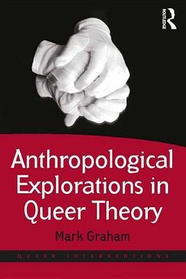 Anthropological Explorations in Queer Theory (Electronic book text): Mark Graham