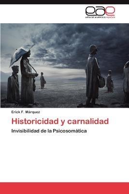 Historicidad y Carnalidad (Spanish, Paperback): Erick F. M. Rquez, Erick F. Marquez