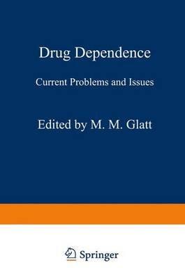 Drug Dependence (Paperback): M.M. Glatt