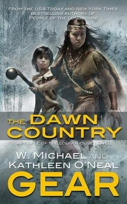 The Dawn Country - A People of the Longhouse Novel (Electronic book text): W. Michael Gear, Kathleen O Gear
