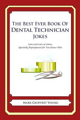 The Best Ever Book of Dental Technician Jokes - Lots and Lots of Jokes Specially Repurposed for You-Know-Who (Paperback): Mark...