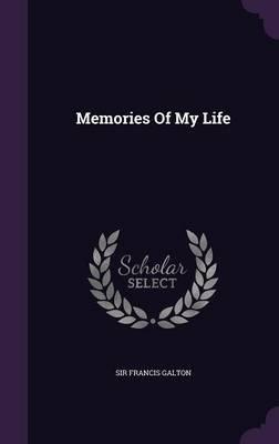 Memories of My Life (Hardcover): Sir Francis Galton