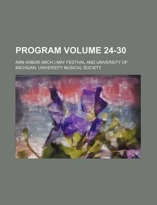 Program Volume 24-30 (Paperback): Ann Arbor May Festival