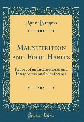 Malnutrition and Food Habits - Report of an International and Interprofessional Conference (Classic Reprint) (Hardcover): Anne...