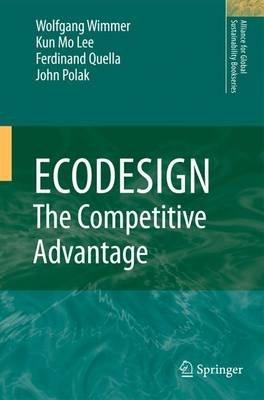 ECODESIGN -- The Competitive Advantage (Paperback, 2010 ed.): Wolfgang Wimmer, Kun-Mo Lee, Ferdinand Quella, John Polak